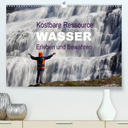 Kostbare Ressource Wasser – Erleben und Bewahren (Premium, hochwertiger DIN A2 Wandkalender 2021, Kunstdruck in Hochglanz) von Schörkhuber,  Johann