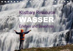 Kostbare Ressource Wasser – Erleben und Bewahren (Tischkalender 2019 DIN A5 quer) von Schörkhuber,  Johann