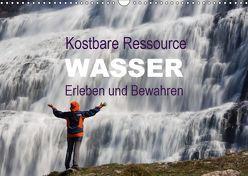 Kostbare Ressource Wasser – Erleben und Bewahren (Wandkalender 2019 DIN A3 quer) von Schörkhuber,  Johann