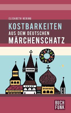 Kostbarkeiten aus dem deutschen Märchenschatz von Friebel,  Ingeborg, Hering,  Elisabeth