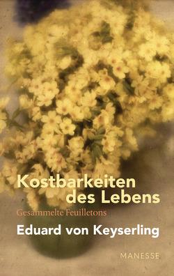 Kostbarkeiten des Lebens von Gräbner,  Klaus, Keyserling,  Eduard von, Lauinger,  Horst, Müller,  Lothar