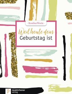 KostbarWorte: Weil heute dein Geburtstag ist von Dittert,  Kristina, Müller,  Sarah