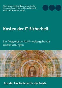 Kosten der IT-Sicherheit von Grigat,  Maximilian, Jurecz,  Stefanie, Kirschner,  Sascha, Schmidtmann,  Achim, Seidel,  Robin, Stepanek,  Tobias