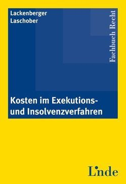 Kosten im Exekutions- und Insolvenzverfahren von Lackenberger,  Michael, Laschober,  Alfred
