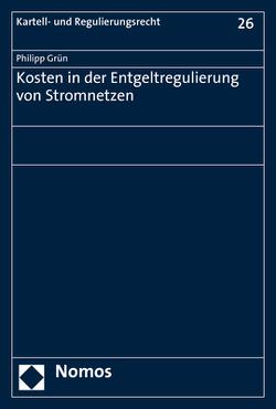 Kosten in der Entgeltregulierung von Stromnetzen von Grün,  Philipp