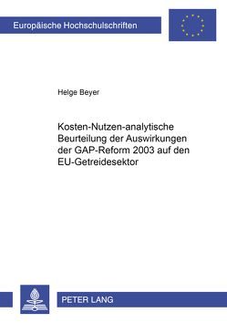 Kosten-nutzen-analytische Beurteilung der Auswirkungen der GAP-Reform 2003 auf den EU-Getreidesektor von Beyer,  Helge
