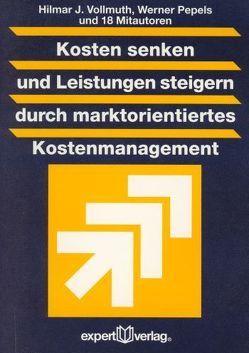 Kosten senken und Leistungen steigern durch marktorientiertes Kostenmanagement von Pepels,  Werner, Vollmuth,  Hilmar J.