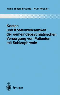Kosten und Kostenwirksamkeit der gemeindepsychiatrischen Versorgung von Patienten mit Schizophrenie von Rössler,  Wulf, Salize,  Hans Joachim