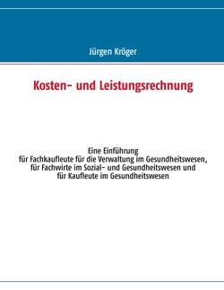 Kosten- und Leistungsrechnung von Kröger,  Jürgen