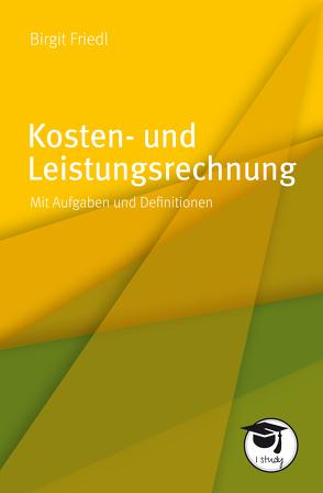 Kosten- und Leistungsrechnung von Friedl,  Birgit