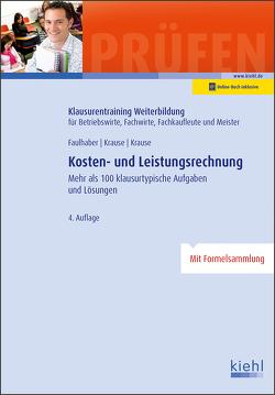 Kosten- und Leistungsrechnung von Faulhaber,  Marcus, Krause,  Bärbel, Krause,  Günter