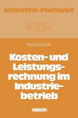 Kosten- und Leistungsrechnung im Industriebetrieb von Ebert,  Günter