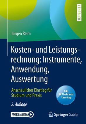 Kosten- und Leistungsrechnung: Instrumente, Anwendung, Auswertung von Reim,  Jürgen
