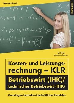 Kosten- und Leistungsrechnung – KLR – Betriebswirt (IHK)/technischer Betriebswirt (IHK) Übungsbuch von Werner,  Schwab