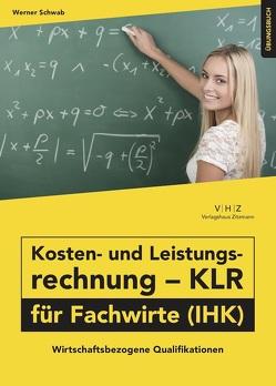 Kosten- und Leistungsrechnung – KLR – für Fachwirte (IHK) Übungsbuch von Werner,  Schwab