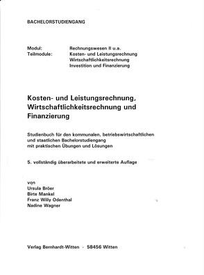 Kosten- und Leistungsrechnung, Wirtschaftlichkeitsrechnung und Finanzierung für den Bachelorstudiengang von Bröer,  Ursula, Mankel,  Birte, Odenthal,  Franz Willy, Wagner,  Nadine
