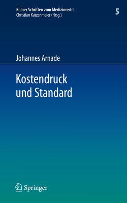 Kostendruck und Standard von Arnade,  Johannes