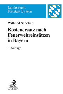 Kostenersatz nach Feuerwehreinsätzen in Bayern von Schober,  Wilfried