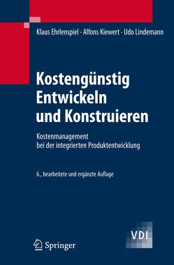 Kostengünstig Entwickeln und Konstruieren von Ehrlenspiel,  Klaus, Kiewert,  Alfons, Lindemann,  Udo