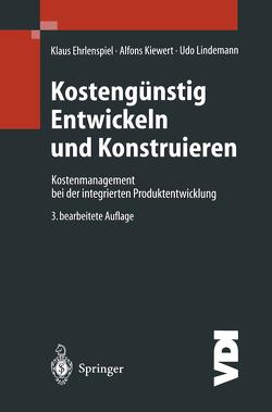Kostengünstig Entwickeln und Konstruieren von Ehrlenspiel,  Professor Dr.-Ing. Klaus, Kiewert,  Dr.-Ing. Alfons, Lindemann,  Professor Dr.-Ing. Udo