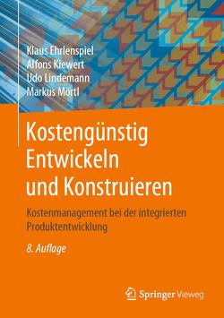 Kostengünstig Entwickeln und Konstruieren von Ehrlenspiel,  Klaus, Kiewert,  Alfons, Lindemann,  Udo, Mörtl,  Markus