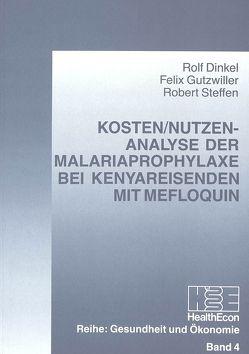 Kosten/Nutzen-Analyse der Malariaprophylaxe bei Kenyareisenden mit Mefloquin von Dinkel,  Rolf, Gutzwiller,  Felix, Steffen,  Robert
