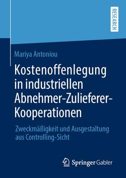 Kostenoffenlegung in industriellen Abnehmer-Zulieferer-Kooperationen von Antoniou,  Mariya