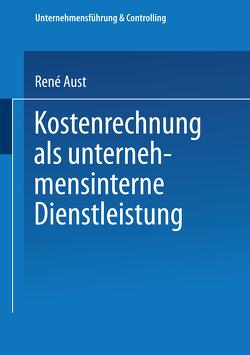 Kostenrechnung als unternehmensinterne Dienstleistung von Aust,  René