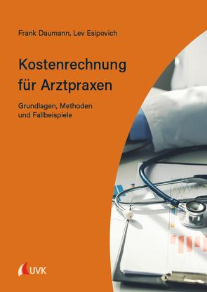 Kostenrechnung für Arztpraxen von Daumann,  Frank, Esipovich,  Lev