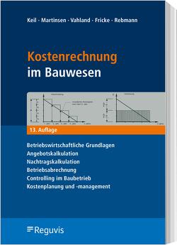Kostenrechnung im Bauwesen von Fricke,  Jörg G., Keil,  Wolfram, Martinsen,  Ulfert, Rebmann,  Andree, Vahland,  Rainer