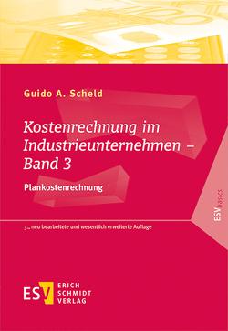 Kostenrechnung im Industrieunternehmen – Band 3 von Scheld,  Guido A