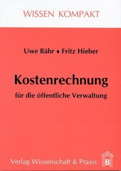 Kostenrechnung in der öffentlichen Verwaltung von Bähr,  Uwe, Hieber,  Fritz