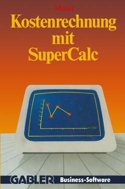 Kostenrechnung mit SuperCalc von Moser,  Udo