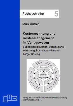 Kostenrechnung und Kostenmanagement im Verlagswesen von Arnold,  Maik