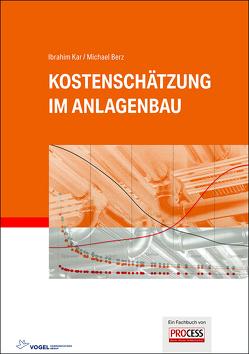 Kostenschätzung im Anlagenbau von Berz,  Michael, Kar,  Ibrahim