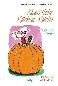 Köstliche Kürbis-Küche von Alf,  Renate, Müller-Jani,  Petra, Skibbe,  Joachim