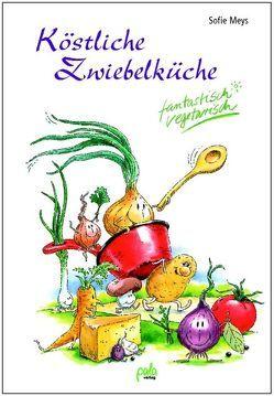 Köstliche Zwiebelküche von Meys,  Sofie, Schneevoigt,  Margret