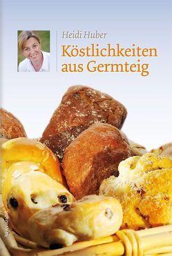 Köstlichkeiten aus Germteig von Huber,  Heidi