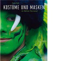 Kostüme und Masken im Kölner Karneval von Arens,  Detlev, Kroth,  Claudia, Oelsner,  Wolfgang
