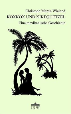 Koxkox und Kikequetzel von Wieland,  Christoph Maria