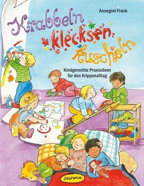 Krabbeln, klecksen, kuscheln von Frank,  Annegret, Wöstheinrich,  Anne