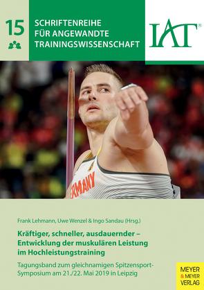 Kräftiger, schneller, ausdauernder – Entwicklung der muskulären Leistung im Hochleistungstraining von Lehmann,  Frank, Sandau,  Ingo, Wenzel,  Uwe