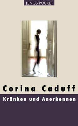 Kränken und Anerkennen von Caduff,  Corina