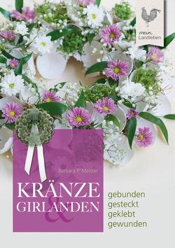 Kränze & Girlanden von Meister,  Barbara P.