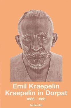 Kraepelin in Dorpat von Burgmair,  Wolfgang, Engstrom,  Eric J, Hirschmüller,  Albrecht, Kraepelin,  Emil, Weber,  Matthias M