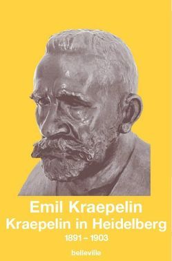 Kraepelin in Heidelberg von Burgmair,  Wolfgang, Engstrom,  Eric J, Kraepelin,  Emil, Weber,  Matthias M