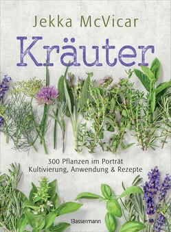 Kräuter: 300 Pflanzen im Porträt – Kultivierung, Anwendung und Rezepte von McVicar,  Jekka