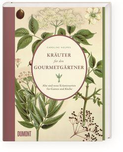 Kräuter für den Gourmetgärtner von Degen,  Heinrich, Holmes,  Catherine