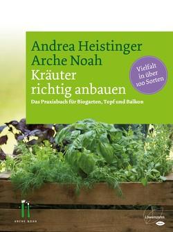 Kräuter richtig anbauen von Heistinger,  Andrea, Verein ARCHE NOAH