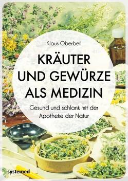 Kräuter und Gewürze als Medizin von Oberbeil,  Klaus